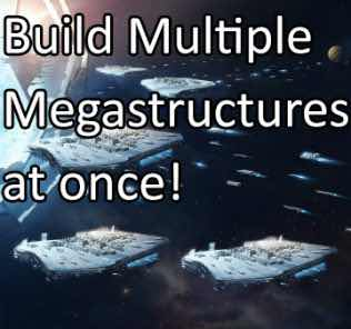 Build Multiple Megastructures at once Mod for Stellaris